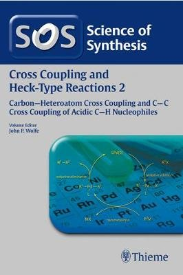 Science of Synthesis: Cross Coupling and Heck-Type Reactions Vol. 2 - C-C Cross Coupling of Acidic C-H Nucleophiles (Paperback,...
