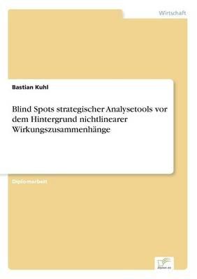 Blind Spots Strategischer Analysetools VOR Dem Hintergrund Nichtlinearer Wirkungszusammenhange (German, Paperback): Bastian Kuhl