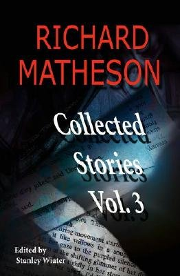 Richard Matheson, Volume 3 - Collected Stories (Paperback): Richard Matheson