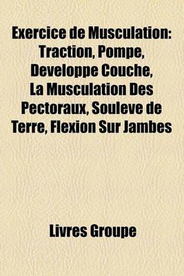 Exercice de Musculation - Traction, Pompe, Dvelopp Couch, La Musculation Des Pectoraux, Soulev de Terre, Flexion Sur Jambes...