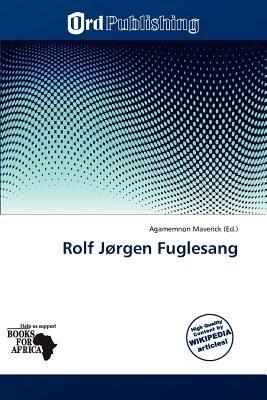 Rolf J Rgen Fuglesang (Paperback): Agamemnon Maverick