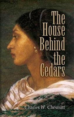 The House Behind the Cedars (Electronic book text): Charles W. Chesnutt