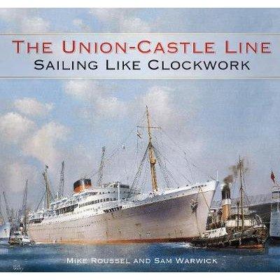 The Union-Castle Line - Sailing Like Clockwork (Hardcover): Mike Roussel, Sam Warwick