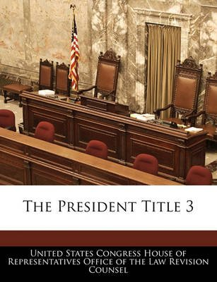 The President Title 3 (Paperback): United States Congress House of Represen