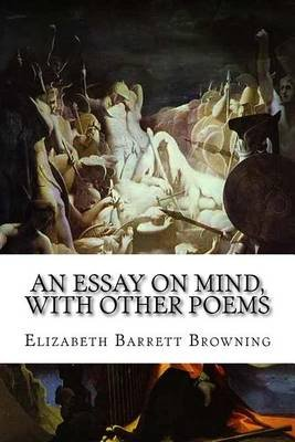 An Essay on Mind, with Other Poems (Paperback): Elizabeth Barrett Browning