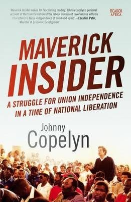 Maverick Insider - A Struggle For Union Independence In A Time Of National Liberation (Paperback): Johnny Copelyn