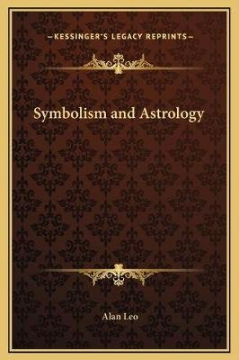 Symbolism and Astrology (Hardcover): Alan Leo