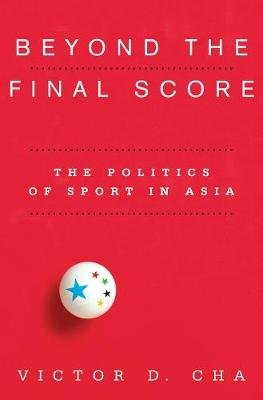 Beyond the Final Score - The Politics of Sport in Asia (Paperback): Victor D. Cha