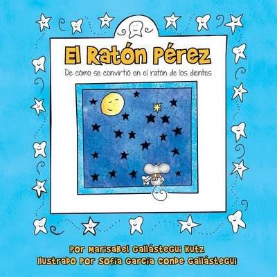 El Raton Perez - de Como Se Convirtio En El Raton de Los Dientes (Spanish, Paperback): Marisabel Gallastegui Kutz