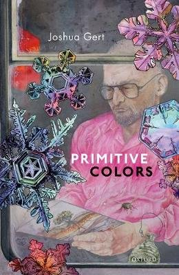 Primitive Colors - A Case Study in Neo-pragmatist Metaphysics and Philosophy of Perception (Hardcover): Joshua Gert