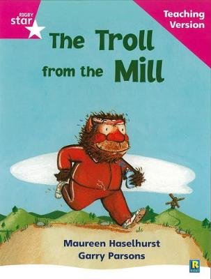 Rigby Star Phonic Guided Reading Pink Level: The Troll from the Mill Teaching Version (Paperback, Rev Ed):