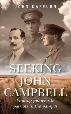 Seeking John Campbell - Finding Pioneers and Patriots in the Pampas (Electronic book text):
