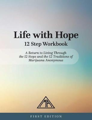 Life With Hope 12 Step Workbook (Paperback): Marijuana Anonymous