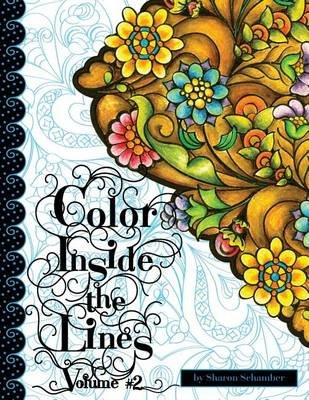 Color Inside the Lines, Volume 2 - Creative Inspiration for Quilters, Crafters, Colorists, and Adult Coloring Book Lovers...