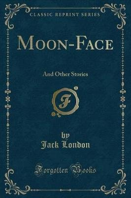 Moon-Face - And Other Stories (Classic Reprint) (Paperback): Jack London