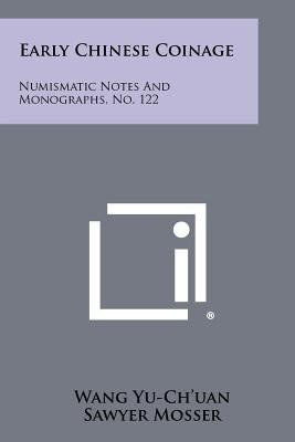 Early Chinese Coinage - Numismatic Notes and Monographs, No. 122 (Paperback): Wang Yu-Ch'uan