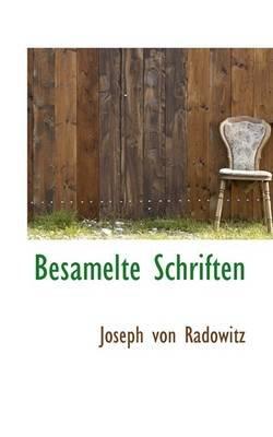 Besamelte Schriften (Paperback): Joseph von Radowitz