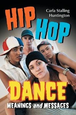 Hip Hop Dance - Meanings and Messages (Paperback): Carla Stalling Huntington