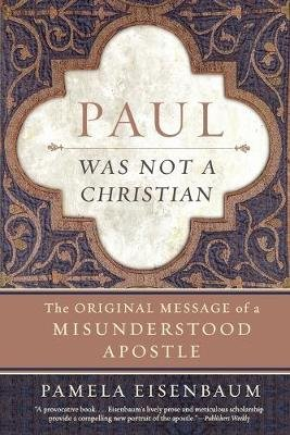 Paul Was Not a Christian - The Original Message of a Misunderstood Apostle (Paperback): Paul Eisenbaum