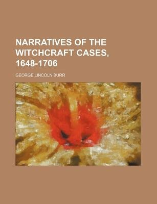 Narratives of the Witchcraft Cases, 1648-1706 (Volume 15) (Paperback): George Lincoln Burr