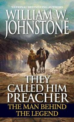They Called Him Preacher - The Man behind the Legend (Paperback): William W Johnstone