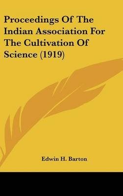 Proceedings of the Indian Association for the Cultivation of Science (1919) (Hardcover): Edwin H. Barton