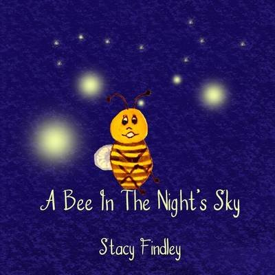 A Bee in the Night's Sky (Paperback): Stacy Findley