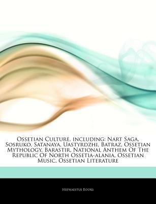 Articles on Ossetian Culture, Including - Nart Saga, Sosruko, Satanaya, Uastyrdzhi, Batraz, Ossetian Mythology, Barastir,...