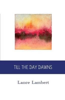 Till the Day Dawns (Paperback): Lance Lambert