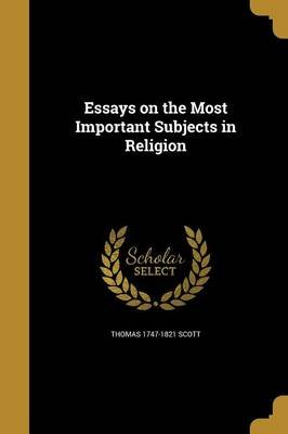 Essays on the Most Important Subjects in Religion (Paperback): Thomas 1747-1821 Scott