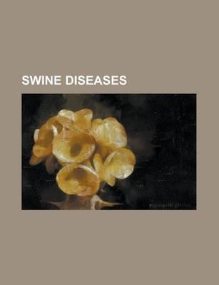 Swine Diseases - Swine Influenza, Japanese Encephalitis, Mastocytoma, Pseudorabies, Porcine Reproductive and Respiratory...