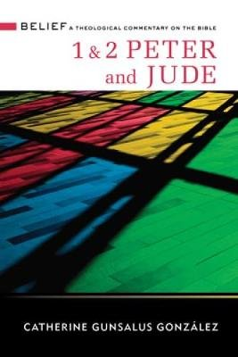 1 & 2 Peter and Jude - A Theological Commentary on the Bible (Hardcover): Catherine Gunsalus Gonz alez