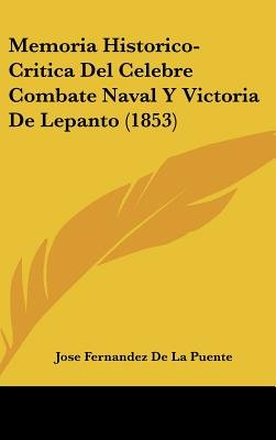 Memoria Historico-Critica del Celebre Combate Naval y Victoria de Lepanto (1853) (English, Spanish, Hardcover): Jose Fernandez...