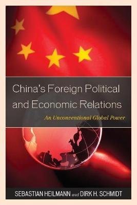 China's Foreign Political and Economic Relations - An Unconventional Global Power (Paperback): Sebastian Heilmann, Dirk H....