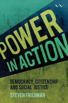 Power In Action - Democracy, Citizenship And Social Justice (Paperback): Steven Friedman
