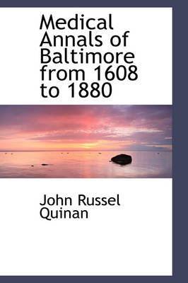 Medical Annals of Baltimore from 1608 to 1880 (Hardcover): John Russel Quinan