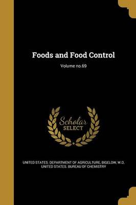 Foods and Food Control; Volume No.69 (Paperback): United States Department of Agriculture, W. D. Bigelow, United States Bureau...