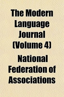 The Modern Language Journal (Volume 4) (Paperback): National Federation of Associations