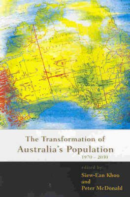 The Transformation of Australia's Population - 1970-2030 (Paperback): Siew-An Khoo, Peter McDonald