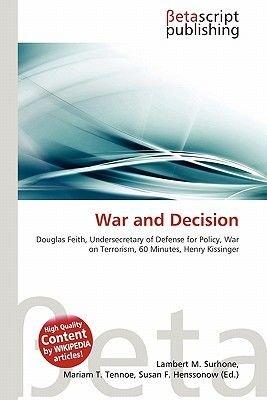War and Decision (Paperback): Lambert M. Surhone, Mariam T. Tennoe, Susan F. Henssonow