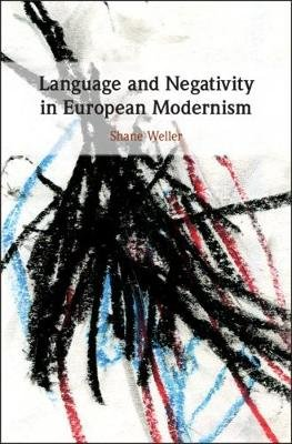 Language and Negativity in European Modernism (Hardcover): Shane Weller