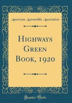 Highways Green Book, 1920 (Classic Reprint) (Hardcover): American Automobile Association