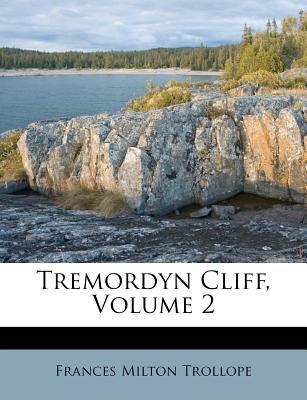 Tremordyn Cliff, Volume 2 (Paperback): Frances Milton Trollope