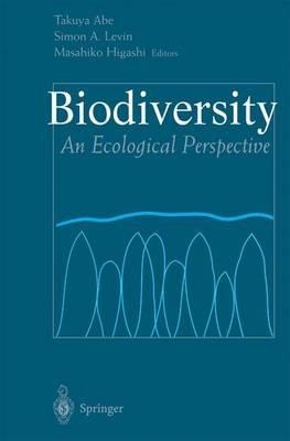 Biodiversity - An Ecological Perspective (Hardcover, 1997 ed.): Takuya Abe, Simon A. Levin, Masahiko Higashi