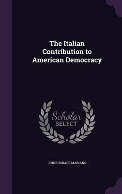 The Italian Contribution to American Democracy (Hardcover): John Horace Mariano