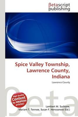 Spice Valley Township, Lawrence County, Indiana (Paperback): Lambert M. Surhone, Mariam T. Tennoe, Susan F. Henssonow