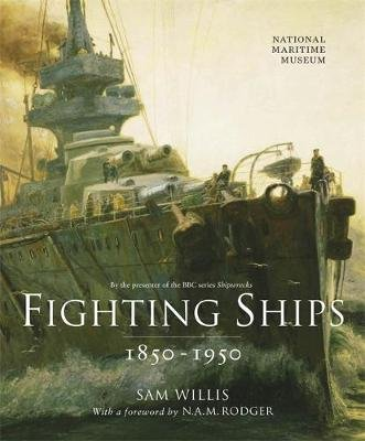 Fighting Ships 1850-1950 (Hardcover): Sam Willis