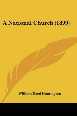 A National Church (1899) (Paperback): William Reed Huntington