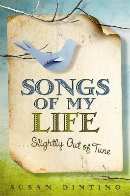 Songs of My Life... Slightly Out of Tune (Paperback): Susan Dintino