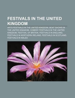 Festivals in the United Kingdom - Arts Festivals in the United Kingdom, Boat Shows in the United Kingdom, Comedy Festivals in...